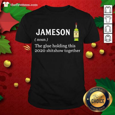 Jameson The Glue Holding This 2020 Shitshow Together Shirt - Design by Thefristtee.com