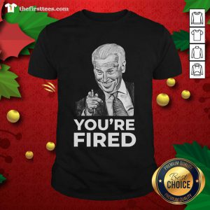 You're Fired Biden Wins Trump Loses Shirt - Design by Thefristtee.com
