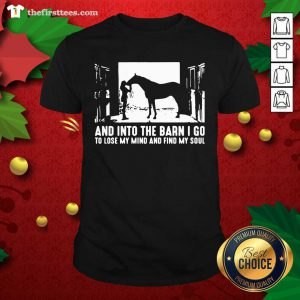Horse And Into The Barn I Go To Lose My Mind And Find My Soul Shirt - Design by Thefristtee.com