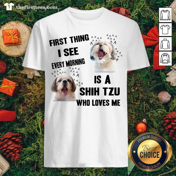 Cute Shih Tzu First Thing I See Every Morning Shirt - Design By Thefirsttees.com