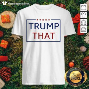 Trump That Stars President Election Shirt - Design by Thefristtees.com