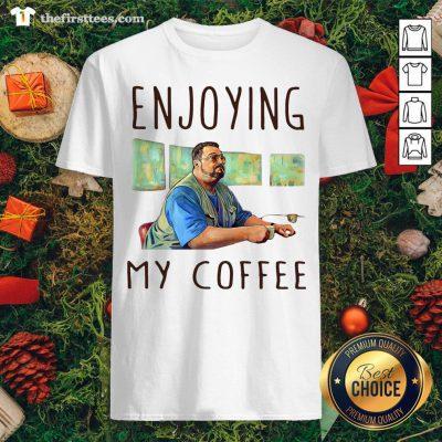 Hot Walter Sobchak Enjoying My Coffee Shirt - Design By Thefirsttees.com