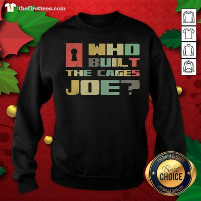 Cute Who Built The Cages Joe 2020 Vintage Sweatshirt - Design By Thefirsttees.com
