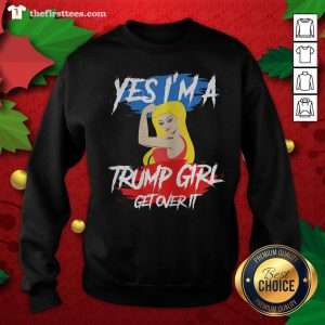 Original Yes I'm A Trump Girl Get Over It 2020 Sweatshirt - Design By Thefirsttees.com