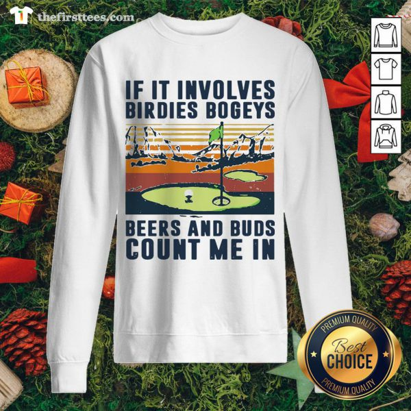 Good If It Involves Birdies Bogeys Beer And Buds Count Me In Golf Vintage Retro Sweatshirt - Design By Thefirsttees.com