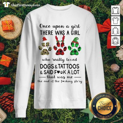 Top Once Upon A Girl There Was A Girl Who Really Loved Dogs And Tattoos Sweatshirt - Design By Thefirsttees.com