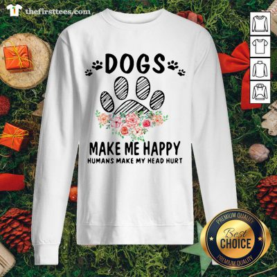 Awesome Dogs Make Me Happy Humans Make My Head Hurt ShirtAwesome Dogs Make Me Happy Humans Make My Head Hurt Sweatshirt - Design By Thefirsttees.com