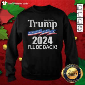 Good President Trump 2024 I'll Be Back American Flag Sweatshirt - Design By Thefirsttees.com