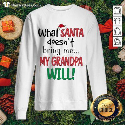 Cool What Santa Doesn't Bring Me My Grandma Will Sweatshirt - Design By Thefirsttee.com