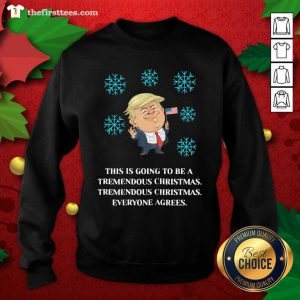 Lovely Trump This Is Going To Be A Tremendous Christmas Sweatshirt - Design By Thefirsttee.com