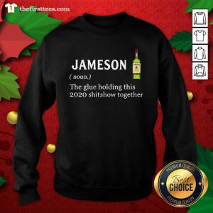 Jameson The Glue Holding This 2020 Shitshow Together Sweatshirt - Design by Thefristtee.com