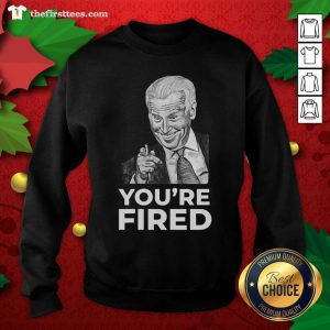 You're Fired Biden Wins Trump Loses Sweatshirt - Design by Thefristtee.com