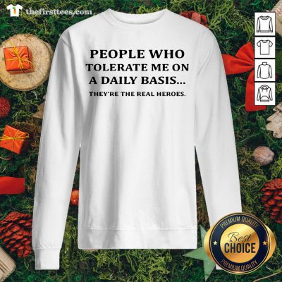 Awesome People Who Tolerate Me On A Daily Basis They're The Real Heroes Sweatshirt - Design By Thefirsttees.com