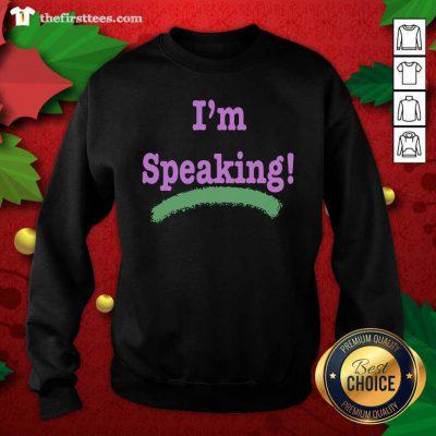 I'm Speaking Kamala Harris President Election Sweatshirt - Design by Thefristtees.com