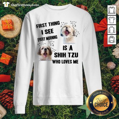 Cute Shih Tzu First Thing I See Every Morning Sweatshirt - Design By Thefirsttees.com