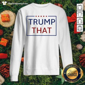 Trump That Stars President Election Sweatshirt - Design by Thefristtees.com