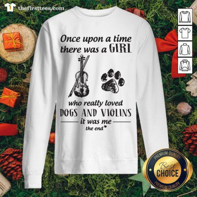 Top One Upon A Time There Was A Girl Who Really Loved Dog And Violins Sweatshirt - Design By Thefirsttees.com