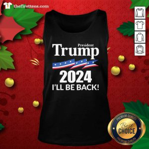 President Trump 2024 I'll Be Back Tank Top - Design by Thefristtee.com