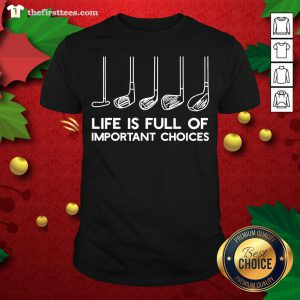 Top Life Is Full Of Important Choices Golf Shirt - Design By Thefirsttees.com