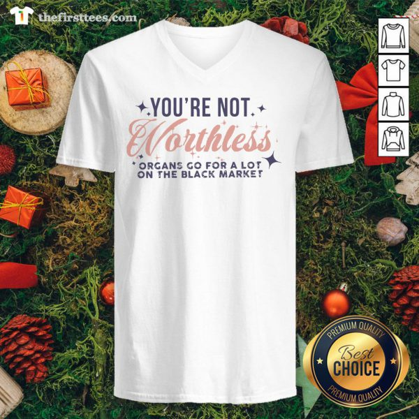 Cool You're Not Worthless Organs Go For A Lot On The Black Market V-neck - Design By Thefirsttees.com
