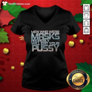 Good Men Who Wear Masks Properly Will Eat Your Pussy V-neck - Design By Thefirsttees.com