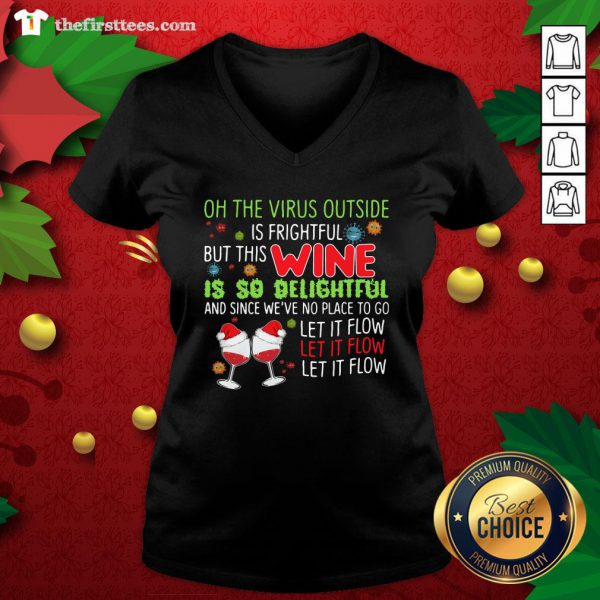 Nice Oh The Virus Outside Wine Is So Delightful And Let It Flow Christmas V-neck - Design By Thefirsttees.com