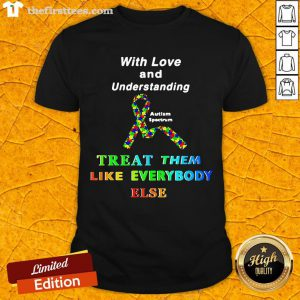 With Love And Understanding Treat Them Like Everybody Else Shirt-Design By Wardtee.com