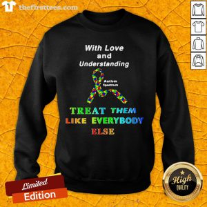 With Love And Understanding Treat Them Like Everybody Else Sweatshirt-Design By Wardtee.com