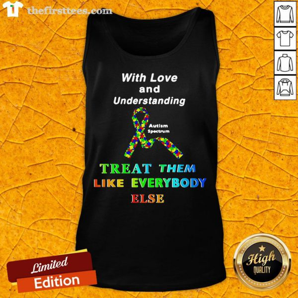 With Love And Understanding Treat Them Like Everybody Else Tank Top-Design By Wardtee.com