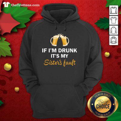 Drink Beer If I'm Drunk It's My Sister's Fault Hoodie - Design by Thefirsttees.com