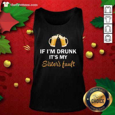 Drink Beer If I'm Drunk It's My Sister's Fault Tank Top - Design by Thefirsttees.com