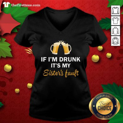 Drink Beer If I'm Drunk It's My Sister's Fault V-neck - Design by Thefirsttees.com