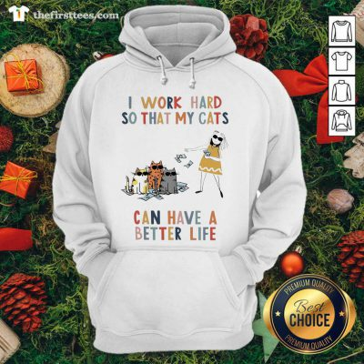 I Work Hard So That My Cats Can Have A Better Life Girl And Cat Hoodie - Design by Thefirsttees.com