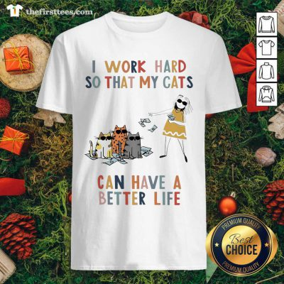 I Work Hard So That My Cats Can Have A Better Life Girl And Cat Shirt - Design by Thefirsttees.com