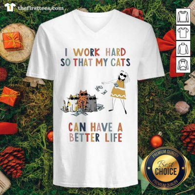 I Work Hard So That My Cats Can Have A Better Life Girl And Cat V-neck - Design by Thefirsttees.com