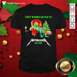 The Grinch And Dog I Just Wanna Listen To Metallica All Day Shirt - Design by Thefirsttees.com