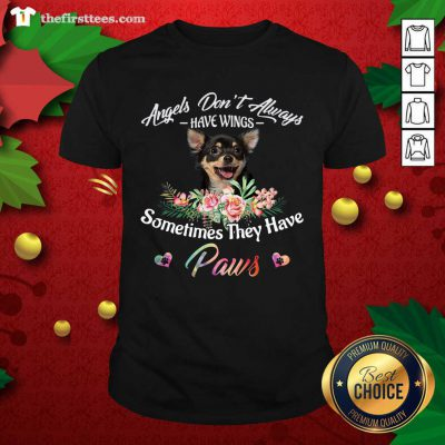 Angels Don't Always Have Wings Chihuahua Sometimes They Have Paws Shirt - Design by Thefirsttees.com