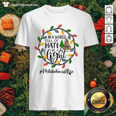 In A World Full Of Hate Be A Light Phlebotomist life Christmas Shirt - Design by Thefirsttees.com