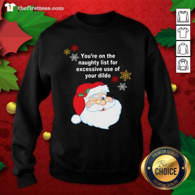 Santa Claus You're On The Naughty List For Excessive Use Of Your Dildo Christmas Sweatshirt - Design by Thefirsttees.com