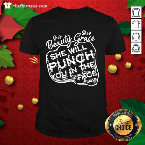 She's Beauty Grace She Will Punch You In The Face Shirt - Design by Thefristtees.com