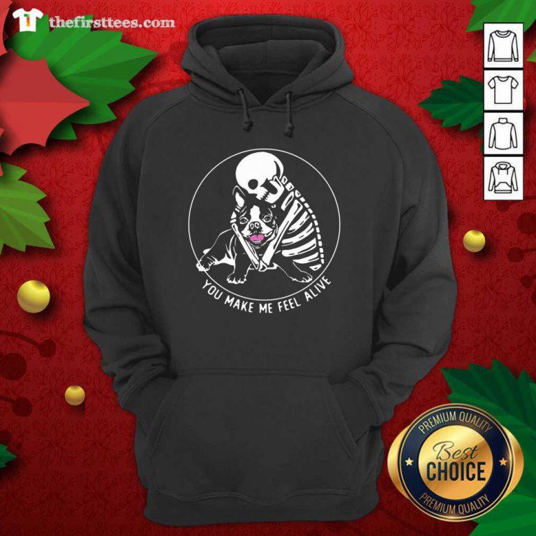 Skeleton Hug Boston Terrier You Make Me Feel Alive Hoodie - Design by Thefirsttees.com