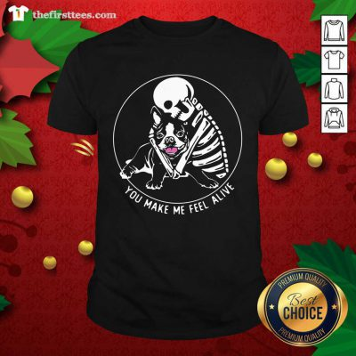 Skeleton Hug Boston Terrier You Make Me Feel Alive Shirt - Design by Thefirsttees.com
