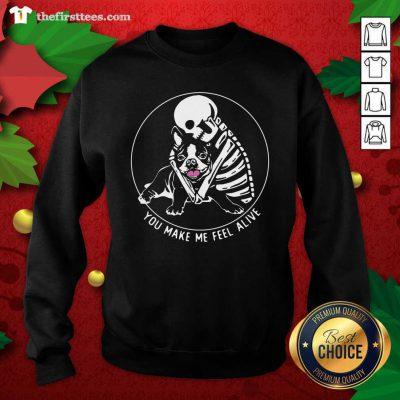 Skeleton Hug Boston Terrier You Make Me Feel Alive Sweatshirt - Design by Thefirsttees.com