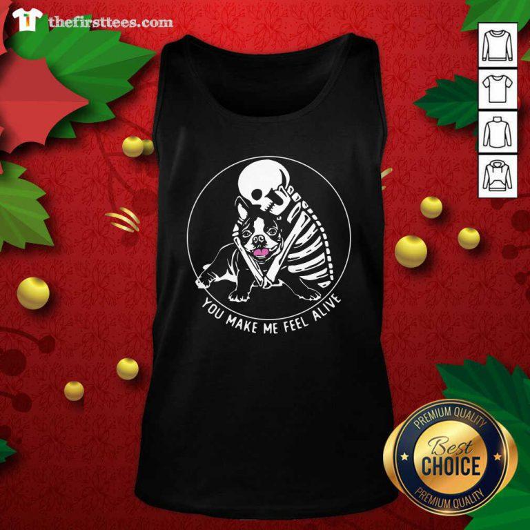 Skeleton Hug Boston Terrier You Make Me Feel Alive Tank Top - Design by Thefirsttees.com
