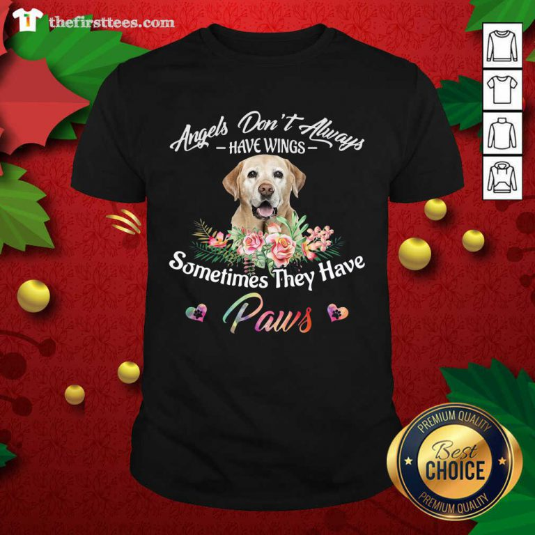 Angels Don't Always Have Wings Labrador Retriever Sometimes They Have Paws Shirt - Design by Thefirsttees.com