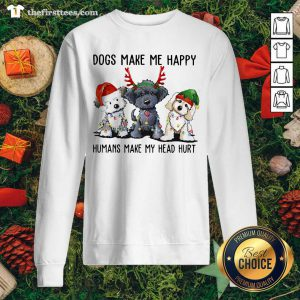Dogs Make Me Happy Humans Make My Head Hurt Santa Reindeer Elf Xmas Sweatshirt - Design by Thefirsttees.com