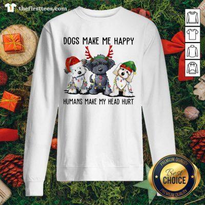 Dogs Make Me Happy Humans Make My Head Hurt Santa Reindeer Elf Xmas Sweatshirt - Design by Thefirsttees.com