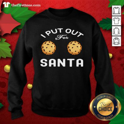 I Put Out For Santa Cookies Sweatshirt - Design by Thefirsttees.com