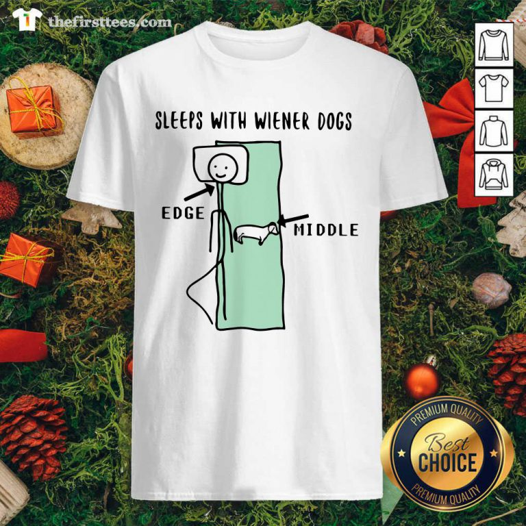 Sleeps With Wiener Dogs Edge Middle Shirt - Design by Thefirsttees.com