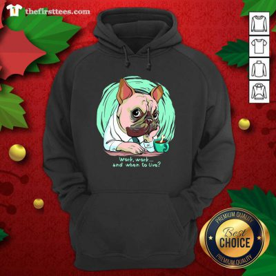 Work And When To Live Working Dog Hoodie - Design by Thefirsttees.com